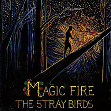 The Stray Birds - Magic Fire (CD)