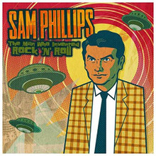 Sam Phillips - The Man Who Invented Rock 'N' Roll (2CD)