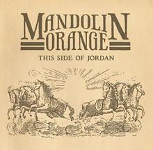 Mandolin Orange - This Side Of Jordan (VINYL LP)