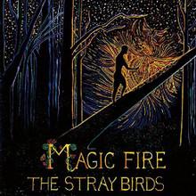 The Stray Birds - Magic Fire (VINYL LP)