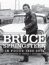 Bruce Springsteen in Focus 1980-2012 (Hardcover Book) Debra Rothenberg (Warehouse Stock)