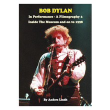 Bob Dylan - In Performance - A Filmography 2: Inside The Museum and on to 1998 By Anders Lindh (BOOK)
