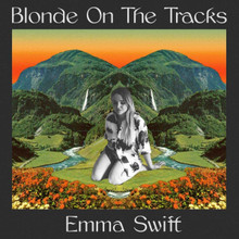 Emma Swift - Blonde On The Tracks (CD)