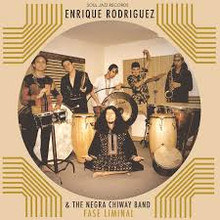 Enrique Rodriguez and the Negra Chiway Band - Fase Liminal (VINYL LP)