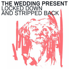 The Wedding Present - Locked Down and Stripped Back (ORANGE VINYL LP+CD)