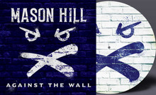 Mason Hill - Against The Wall (VINYL PICTURE DISC)