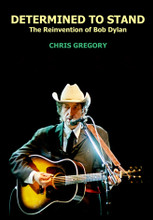 Determined To Stand, The Reinvention of Bob Dylan by Chris Gregory (BOOK, SIGNED by the author) 336 Pages