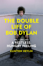 Clinton Heylin - A Restless Hungry Feeling: The Double Life of Bob Dylan Vol. 1: 1941-1966 (SIGNED  BOOK) includes access to online talk on 10/4/21