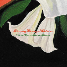 """Danny George Wilson - We've Got A Lot To Learn (7"""" VINYL EP)"""
