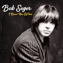 Bob Seger - I Knew You When (DELUXE CD)