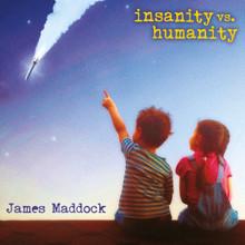 James Maddock - Insanity vs. Humanity