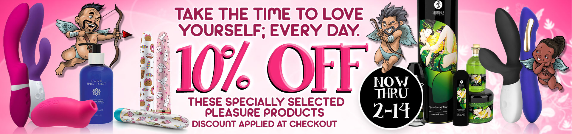Take The Time To Love Yourself Every Day. Enjoy 10% Off Of These Specially Selected Pleasure Products - Now Thru 2/14 - Discount Applied At Checkout.