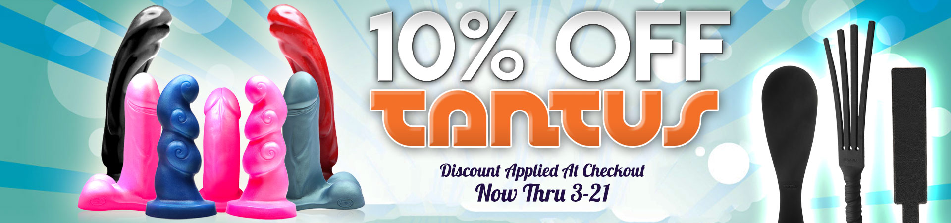 10% Off Tantus - Now Thru 3/21 - Discount Applied At Checkout