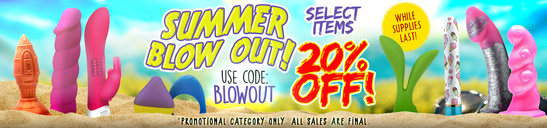 Summer Blowout Sale - Save 20% On Select Items! - Our Biggest Ever! Use Promo Code: BLOWOUT - Hurry While Supplies Last!