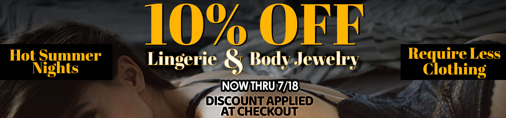 10% Off Lingerie & Body Jewelry - Now Thru 7/18 - Discount Applied At Checkout