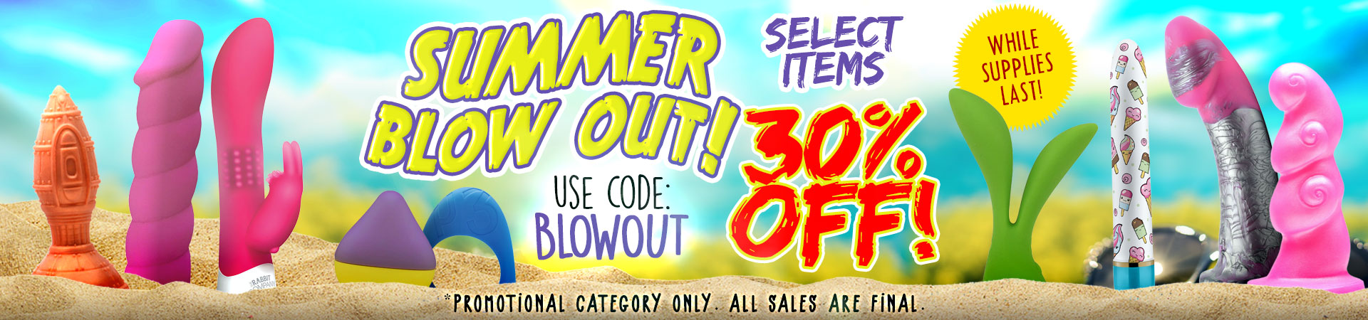 Summer Blowout Sale - Save 30% On Select Items! -Our Biggest Ever! Use Promo Code: BLOWOUT - Hurry While Supplies Last!