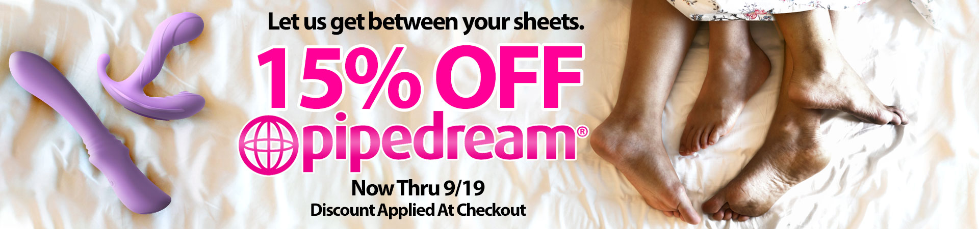 15% Off Pipedream - Now Thru 9/19 - Discount Applied At Checkout