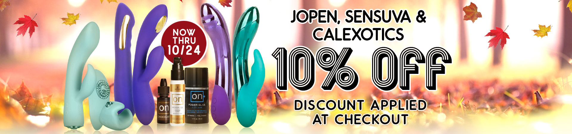 Save 10% On All Jopen, Calexotics & Sensuva Products! - Discount Applied At Checkout - Hurry! Ends October 24Th!