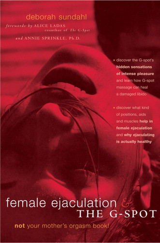 Female Ejaculation And The G-Spot: Not Your Mother's Orgasm Book