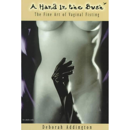 A Hand in the Bush: The Fine Art of Vaginal Fisting