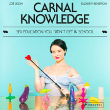 Carnal Knowledge: Sex Education You Didn't Get In School By Zoë Ligon