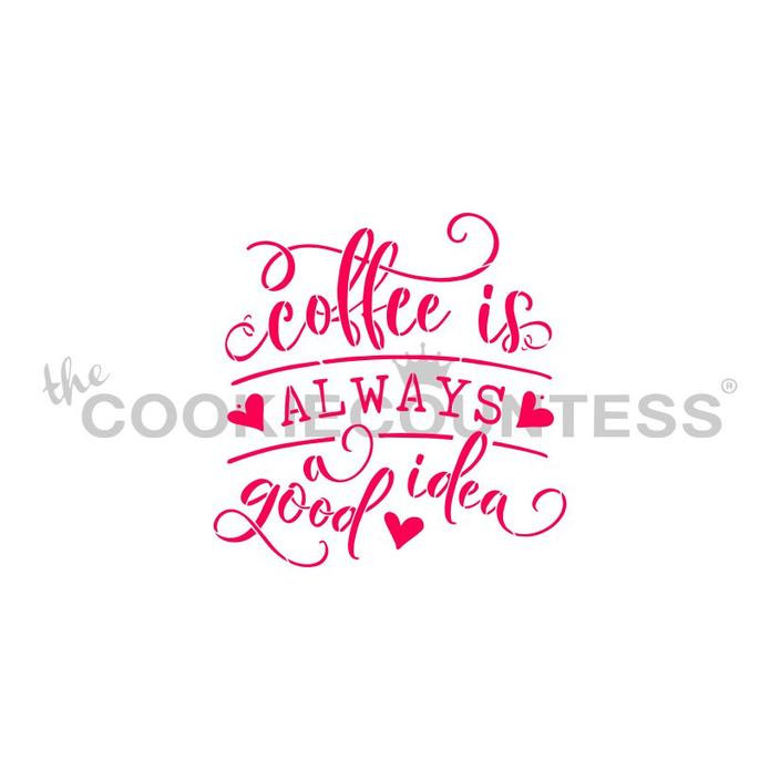 "Coffee is Always a Good Idea Stencil.  Words 2.48 x 2.5.   Overall size approximately 5.5"" x 5.5"". PINK sections in image are the open sections. Stencils are 5mil Food Grade plastic, washable and reusable."