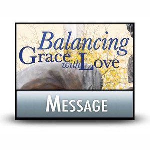 Balancing Grace with Love  01  Putting Grace Into Action.  MP3 Download