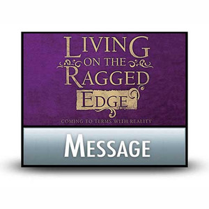 Living on the Ragged Edge:  14 Putting Wisdom to Work.  MP3 Download
