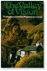 Valley of Vision: A Collection of Puritan Prayers & Devotions.  Paperback Book