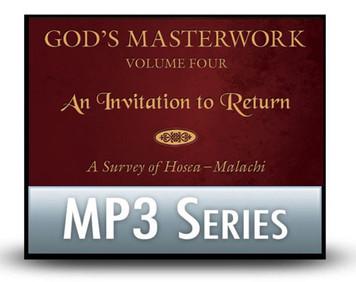 God's Masterwork, Vol 4: An Invitation to Return - A Survey of Hosea - Malachi.   12 MP3 Series Download