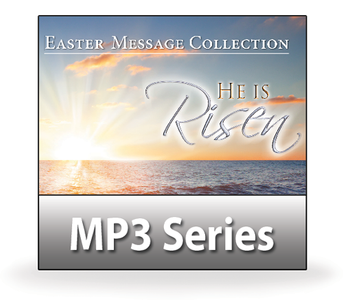 Easter Message Collection:  He is Risen!  10 MP3 Series Download