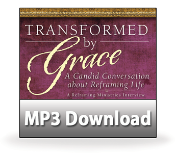 Transformed by Grace: A Candid Conversation about Reframing Life.  1 MP3 Series