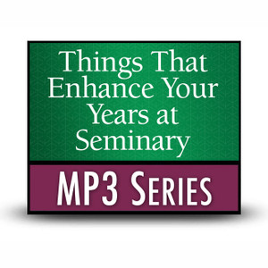 Things That Enhance Your Years at Seminary.   MP3 Series Download
