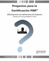 Preguntas para la Certificación PMP®: 800 preguntas con explicaciones de respuesta