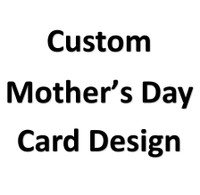 Mother's Day Card- custom