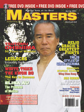 MASTERS MAGAZINE and DVD. PREMIERE ISSUE - SPRING 2007 Includes an exclusive and In-depth interview and techniques in the DVD section with Sensei Tsuomu Ohshima. Elisa Au-Fonseca (Karate), Jun Chong (Taekwondo), Chung Kwok Chow (Wing Chun Kung Fu), the 20 Styles of Escrima, Rorion Gracie (Judo), Brazilian Jiu Jitsu: Unlocking the Leglocks, helio graciés Greatest Fights and much more!