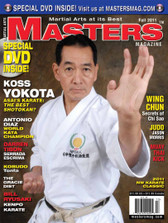 MASTERS MAGAZINE and SPECIAL DVD. WINTER 2011 Includes In-depth interview and techniques in the DVD section with Sensei Koss Yokota. Jason Morris (Judo), Antonio Diaz (Karate), Darren Tibon. Serrada Escrima, the Muay Thai Kick, Bill Ryusaki (Kenpo Karate), Kobudo: Tonfa, The Gracie Diet and much more!