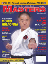 MASTERS MAGAZINE and SPECIAL DVD. FALL 2008 Includes In-depth interview and techniques in the DVD section with Sensei Morio Higaonna. George Kotaka (Karate) Dan Kawakami (Aikido), Gracie Jiu Jitsu, Nunchaku Training, Chris Ricketts (Kali Illustrisimo), D.K. Park (Tae Kwon Do) and much more!