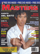 "MASTERS MAGAZINE and SPECIAL DVD. WINTER 2007 Includes In-depth interview and techniques in the DVD section with Shito Ryu Sensei Del Saito. Mike Swain (Judo) Frank Smith (Karate), Ryron Gracie: Gracie Jiu Jitsu, Chuck Merriman ""Face Off"", Essential Wing Chun Trapping (Alan Lamb), Kata Bunkai: Waste of Time? and much more!"