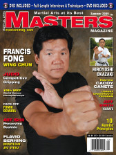 MASTERS MAGAZINE and SPECIAL DVD. SUMMER 2009 Includes In-depth interview and techniques in the DVD section with Sifu Francis Frong. Cacoy Cañete (Eskrima), Jeff Smith (Karate), USANKF Grassroots Camp, Flavio Berhing Brazilian Jiu Jitsu, Kumite 10 Principles, Competitive Gripping (Judo), Art Ishi (Karate) and much more!