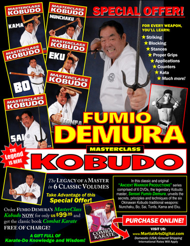 "MASTERSCLASS KOBUDO A 6 DVD SET with a 350-plus pages GIFT BOOK! This Special Offer includes the classic ""Combat Karate"" for FREE! The Legacy of a Master in 6 CLASSIC VOLUMES! In this classic and original ""Ancient Warrior Productions"" set of 6 DVD, the legendary Kobudo master, Sensei Fumio Demura unveils the secrets, principles and techniques of the 6 Okinawan Kobudo traditional weapons: Nunchaku, Bo, Sai, Tonfa, Kama and Eku.  NUNCHAKU The nunchaku consists of two pieces of wood of various lengths that are joined together by rope (originally horse hair) or a chain (originally the ""bit"" from a horse's bridle) to create a formidable weapon of self-defense. Audiences are consistently impressed with martial artists' dazzling and innovative routines using the nunchaku. In this video, Fumio Demura sensei teaches proper grips, stances, swings, strikes, blocks and a basic beginner's kata. (Approx. 52 min.)  KAMA The kama is a sickle that Okinawan farmers used to harvest their rice crops. Unlike other tools such as the bo and sai—which are normally made of wood or bamboo—the kama has a sharp cutting edge. In this video, Fumio Demura sensei teaches the fundamentals of proper kama use, including proper grips, strikes, stances, counters and defenses. (Approx. 58 min.)  TONFA Originally adapted from an Okinawan farm implement, martial artists today use the tonfa to perform kata (techniques) and as a weapon. Former national free-fighting champion from Japan, a member of the Black Belt Hall of Fame and tonfa authority, Fumio Demura teaches proper grips, strikes, stances, defense moves, attacks and other techniques that will improve your overall skill and coordination. (Approx. 46 min.)  BO Fumio Demura studied under Japanese master Ryusho Sakagami and Okinawan master Kenshin Taira. Demura has won the All-Japan Karate Freefighting Championships (1961), twice been voted into the Black Belt Hall of Fame and is recognized the world over as one of the premier martial artists of all time. Bo features grasping, striking, blocking, kata, maneuvering and application. (Approx. 60 min.)  SAI Fumio Demura studied under Japanese master Ryusho Sakagami and Okinawan master Kenshin Taira. Demura has won the All-Japan Karate Freefighting Championships (1961), twice been voted into the Black Belt Hall of Fame and is recognized the world over as one of the premier martial artists of all time. Sai features proper grips, attacks, defense, kata, maneuvering and application. (Approx. 60 min.)  EKU The eku bo—also known as the kai—is an oar used by Okinawan fishermen. Most of the techniques for using the eku bo are much like those of the bo, another Okinawan weapon. In this video, Fumio Demura sensei covers basic stances, proper grips, defense movements, blocks and counters. A basic ""beginner's"" kata is also covered in this volume. (Approx. 54 min.)"
