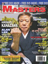 MASTERS MAGAZINE and SPECIAL DVD. SUMMER 2007 Includes In-depth interview and techniques in the DVD section with legendario Sensei Hirokazu Kanazawa. Gracie Jiu Jitsu Miami, Ed Otis (Karate), Alan Lee Wing Chun Kung Fu, The Masters Speak. Grappling arts training partner and much more!