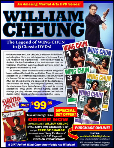 "his 5-DVD Wing Chun set by Grandmaster William Cheung, is packed with information you won't find anywhere else. Sifu Cheung is widely regarded as a repository of Wing Chun knowledge gained from many years of research and training under the direction of the Great Grandmaster legendary Yip Man.  Sifu William Cheung, longtime friend and training partner of legendary Bruce Lee, has reveals in this original ""Ancient Warrior Productions"" series, the intricate aspects of the traditional Wing Chun system as taught directly by his teacher, the Grandmaster Yip Man. This five-part series includes three empty-hand forms, reflex training, chi sao, wooden dummy, butterfly-sword and dragon-pole forms, the B.O.E.C. fighting strategy and much more. This set is a superb technical reference for all Wing Chun Kung Fu practitioners; a great course for those wishing to learn and understand the inner applications of the complete set of essential principles used in the system. These more advanced methods will help refine your movement and technique in the art and will allow you to more quickly develop a higher level of skill in Wing Chun Kuen."
