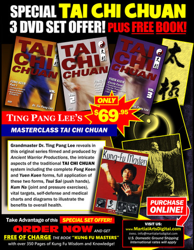 TAI CHI CHUAN 3 DVD SPECIAL SET by Dr. Tin Pang Lee During the 12th century, Zheng Saam Fong incorporated the concepts of yin and yang, refined the chi and applied medical knowledge to his basis for tai chi chuan. Dr. Tin Pang Lee presents this art in three volumes, covering fong keen (square form), tsui sai (push hands), kum na (joint and pressure exercises), health concepts and yuen kuen (circle form). Volume 1: Fong Keen (Part 1) covers the postures, techniques, stances and strikes of the fong keen form. Medical charts and diagrams are also presented to illustrate the benefits to overall health. (Approx. 60 min.) Volume 2: Fong Keen (Part 2) covers front, back and top views of the fong keen technique. Includes a breakdown of the technique terminology and health concepts. (Approx. 60 min.) Volume 3: Yuen Kuen (Circle Form) covers front, back and top views of the yuen kuen form. Includes instruction for the application of this form, tsui sai (push hands), vital targets, self-defense and health theories. (Approx. 60 min.)