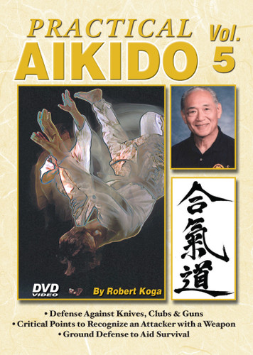 PRACTICAL AIKIDO Volume 1  by Robert Koga This is one of the finest and most comprehensive works ever presented on Aikido. Sensei Robert Koga (former premier law-enforcement instructor for the Los Angeles Police Department and consultant for countless other agencies in the United States and around the world) takes you beyond the theory and into the real world of practical Aikido to teach techniques that have been tried and proved in real-life situations.  Volume 5 includes defense against weapons: knives, clubs and guns; critical points to recognize when confronted by an attacker with a weapon; ground defense to help you survive and much more. (Approx. 56 min.)