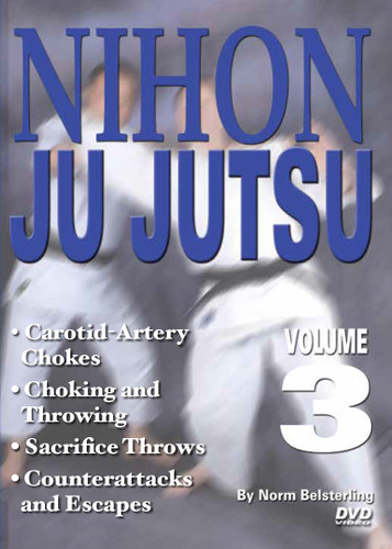 NIHON JU JUTSU Volume 3 By Norm Belsterling  Volume 3 features more advanced techniques, including chokes, carotid-artery chokes, choking and throwing combinations, counterattacks and escapes, and sacrifice throws.