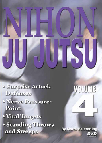 NIHON JU JUTSU Volume 4 By Norm Belsterling  Volume 4 reveals surprise-attack defenses, nerve pressure-point attacks, dangerous carotid-artery and trachea attacks, vital targets to attack, ground fighting, using joint locks, nerve pressure and strikes, advanced standing throws and sweeps, and more.