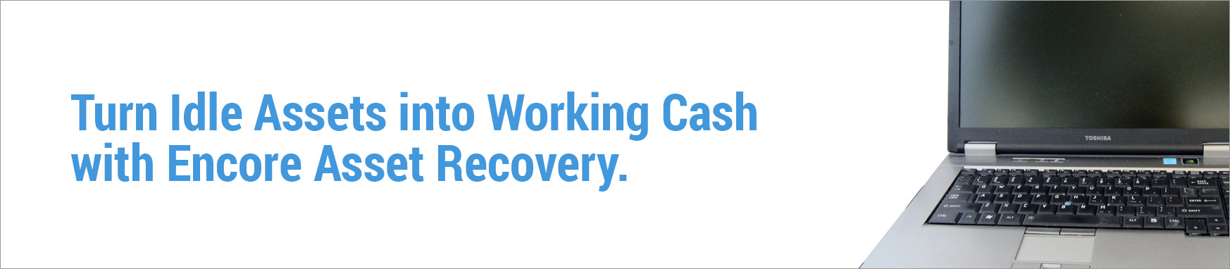 Turn Idle Assets into Working Cash with Encore Asset Recovery.