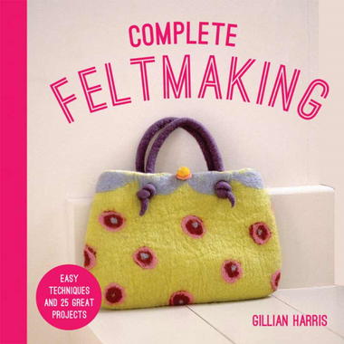 Complete Feltmaking Book - Main Image