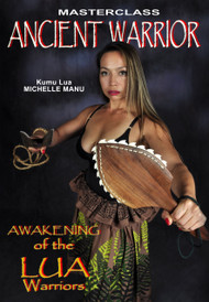 MASTERCLASS ANCIENT WARRIOR Series Vol-1 Awakening Of The LUA Warriors  By Kumu Lua Michelle Manu